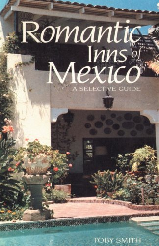 Romantic Inns of Mexico: A Selective Guide to Charming Accommodations South of the Border