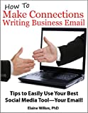 How To Make Connections Writing Business Email. Tips to Easily Use Your Best Social Media Tool-Your Email!