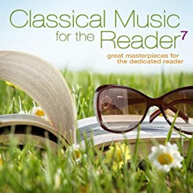 Classical Music for the Reader 7: Great Masterpieces for the Dedicated Reader