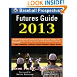 Baseball Prospectus Futures Guide 2013 by Jason Parks, Dave Pease and Kevin Kerrane