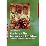 """Ein Jesus f�r Juden und Christen: Erkenntnisse eines j�dischen Grenzg�ngersvon """"Baruch Rabinowitz"""""""