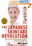 The Japanese Skincare Revolution: How to Have the Most Beautiful Skin of Your Life--At Any Age