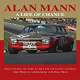 Alan Mann - A Life of Chance: The Story of the Fabulous Racing Fords