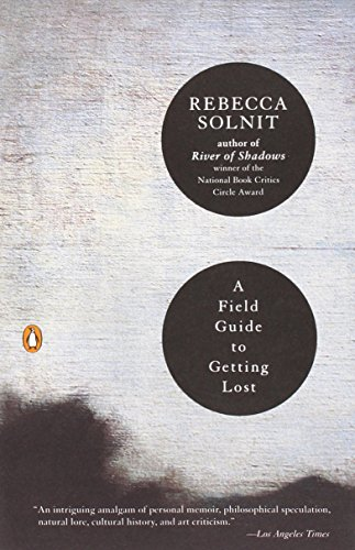 A Field Guide to Getting Lost, by Rebecca Solnit