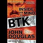 Inside the Mind of BTK: The True Story Behind the Thirty-Year Hunt for the Notorious Wichita Serial Killer Hörbuch von John Douglas, Johnny Dodd Gesprochen von: Jason Klav