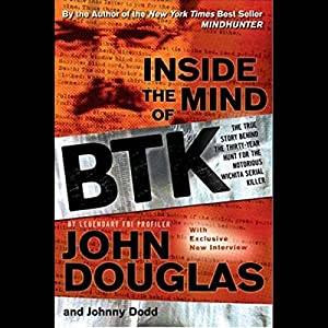 Inside the Mind of BTK: The True Story Behind the Thirty-Year Hunt for the Notorious Wichita Serial Killer | [John Douglas, Johnny Dodd]