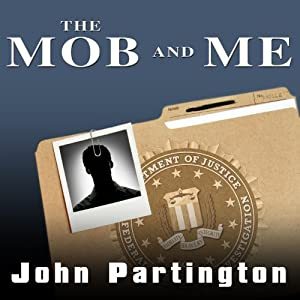 The Mob and Me: Wiseguys and the Witness Protection Program | [John Partington, Arlene Violet]