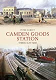 Camden Goods Station (Through Time)