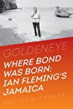 Matthew Parker Goldeneye - Where Bond Was Born: Ian Fleming in Jamaica