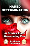 Naked Determination, 41 Stories About Overcoming Fear