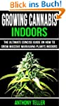 Growing Cannabis Indoors: The Ultimat...