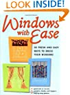 Windows with Ease: 50 Fresh and Easy Ways to Dress Your Windows