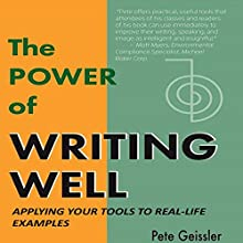 Writing: Applying Your Tools to Real-Life Examples, Part 1: The Power of Writing Well (       UNABRIDGED) by Pete Geissler Narrated by Adam Zens