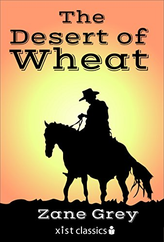Free Kindle Book : The Desert of Wheat (Xist Classics)