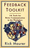 Feedback Toolkit: 16 Tools for Better Communication in the Workplace (Empower Your Team-Based Work Force with Productivity's Tool) (1563270560) by Maurer, Rick
