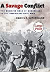 A Savage Conflict: The Decisive Role of Guerrillas in the American Civil War, Large Print Ed (Civil War America)