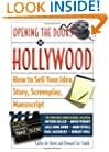 Opening the Doors to Hollywood: How to Sell Your Idea, Story, Screenplay, Manuscript