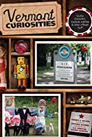 Vermont Curiosities: Quirky Characters, Roadside Oddities & Other Offbeat Stuff (Curiosities Series)
