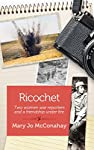 Ricochet: Two Women War Reporters and a Friendship Under Fire | Mary Jo McConahay
