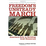 Freedom's Unsteady March: America's Role in Building Arab Democracy ~ Tamara Cofman Wittes