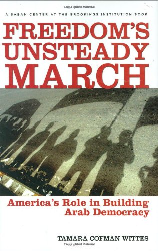 Freedom's Unsteady March: America's Role in Building Arab Democracy