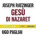 Gesù di Nazaret: Dall'ingresso in Gerusalemme fino alla risurrezione Audiobook by Joseph Ratzinger Narrated by Ugo Pagliai