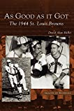 img - for As Good as It Got: The 1944 St. Louis Browns book / textbook / text book