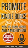 Promote Your Kindle Books For Free With a Just a Gmail Address and a Microphone: Free Bonus Authors' Promotion Kit included