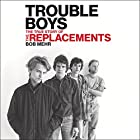 Trouble Boys: The True Story of the Replacements Hörbuch von Bob Mehr Gesprochen von: Mary Lucia