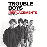 Trouble Boys: The True Story of the Replacements | Bob Mehr