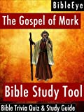 The Gospel of Mark: Bible Trivia Quiz & Study Guide (BibleEye Bible Trivia Quizzes & Study Guides Book 2)