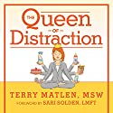 The Queen of Distraction: How Women with ADHD Can Conquer Chaos, Find Focus, and Get More Done (       UNABRIDGED) by Terry Matlen MSW Narrated by Randye Kaye