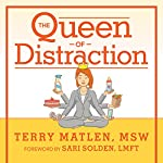 The Queen of Distraction: How Women with ADHD Can Conquer Chaos, Find Focus, and Get More Done | Terry Matlen MSW