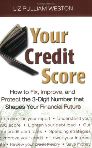 Your Credit Score: How to Fix, Improve, and Protect the 3-Digit Number that Controls Your Financial Future