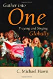 Gather Into One: Praying and Singing Globally (Calvin Institute of Christian Worship Liturgical Studies Series)