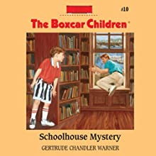 Schoolhouse Mystery: The Boxcar Children Mysteries, Book 10 (       UNABRIDGED) by Gertrude Chandler Warner Narrated by Tim Gregory