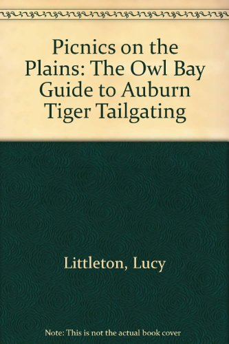 Picnics on the Plains: The Owl Bay Guide to Auburn Tiger Tailgating by Lucy Littleton
