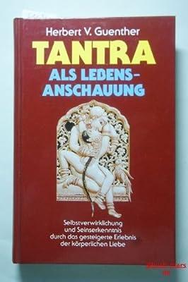 Tantra als Lebensanschauung. Selbstverwirklichung und Seinserkenntnis durch das gesteigerte Erlebnis der körperlichen Liebe