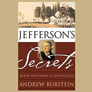 Jefferson's Secrets: Death And Desire at Monticello | [Andrew Burstein]