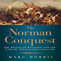 The Norman Conquest: The Battle of Hastings and the Fall of Anglo-Saxon England Hörbuch von Marc Morris Gesprochen von: Frazer Douglas
