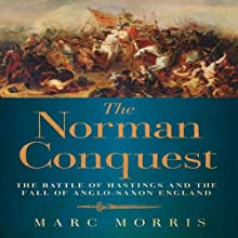 The Norman Conquest: The Battle of Hastings and the Fall of Anglo-Saxon England (       UNABRIDGED) by Marc Morris Narrated by Frazer Douglas