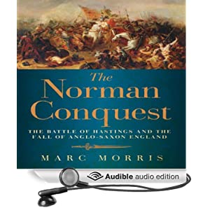 The Norman Conquest - The Battle of Hastings and the Fall of Anglo-Saxon England  - Marc Morris