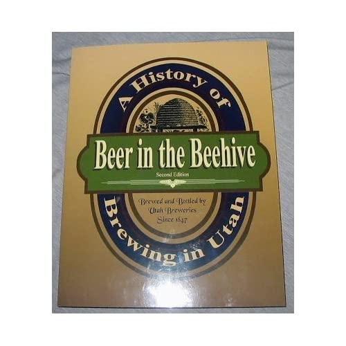 Beer in the Beehive - A History of Brewing in Utah Del Vance