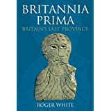 Britannia Prima: The Romans in the West of Britainby Brian White