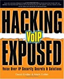 Hacking Exposed VoIP: Voice Over IP Security Secrets & Solutions: Voice Over IP Security Secrets & Solutions