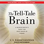 The Tell-Tale Brain: A Neuroscientist's Quest for What Makes Us Human | V. S. Ramachandran
