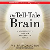The Tell-Tale Brain: A Neuroscientist's Quest for What Makes Us Human | [V. S. Ramachandran]