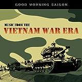 Good Morning Saigon - Music from the Vietnam War Era