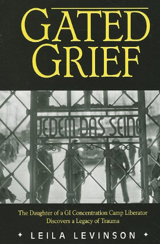 Gated Grief: The Daughter of a GI Concentration Camp Liberator Discovers a Legacy of Trauma, Leila Levinson