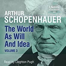 The World as Will and Idea, Volume 3 Audiobook by Arthur Schopenhauer Narrated by Leighton Pugh